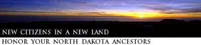 New citizens in a new land . . . honor your North Dakota ancestors